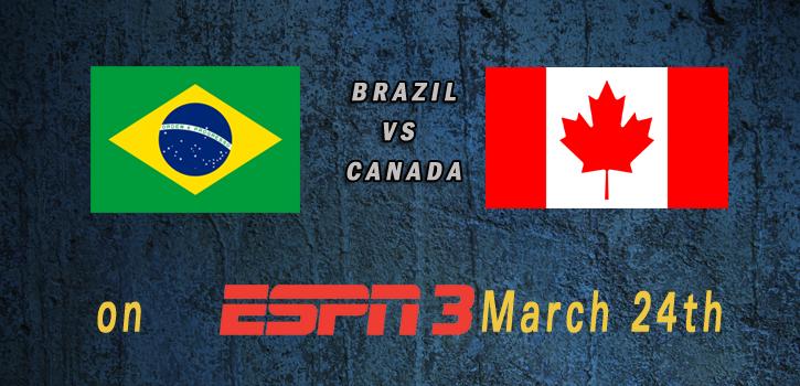 World Cup 2015: Brazil vs Canada Mar 24TH 7:30pm ET ESPN3